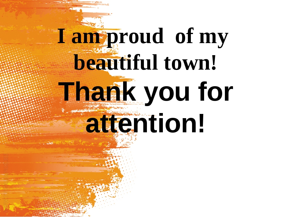 I am proud of my beautiful town! Thank you for attention!
