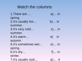 Match the columns 1.There are … a)… in spring. 2.It's usually hot… b)… in sum