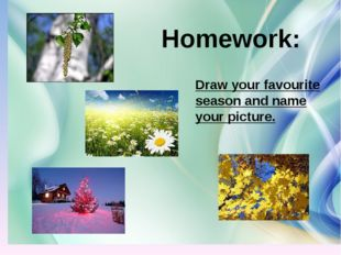 Homework: Draw your favourite season and name your picture.