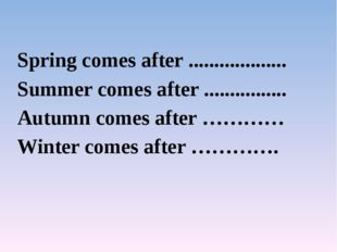 Spring comes after ................... Summer comes after ................ Au