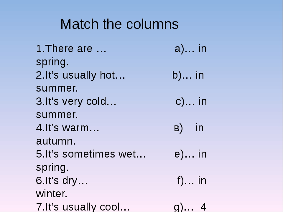 Match the columns 1.There are … a)… in spring. 2.It's usually hot… b)… in sum...