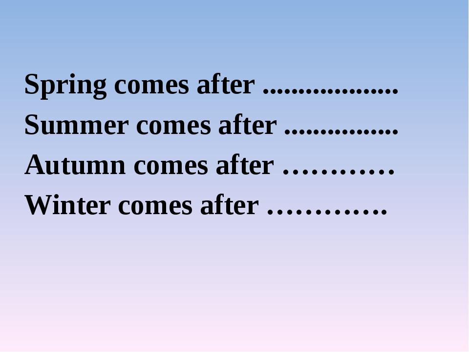 Spring comes after ................... Summer comes after ................ Au...