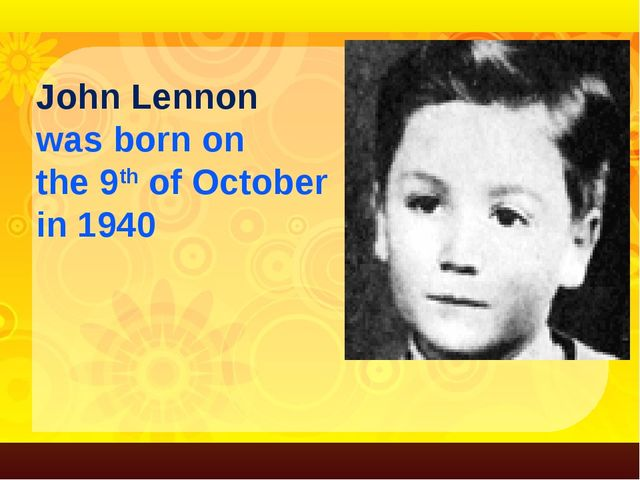 John Lennon was born on the 9th of October in 1940