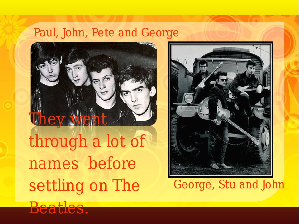 They went through a lot of names before settling on The Beatles. Paul, John,...