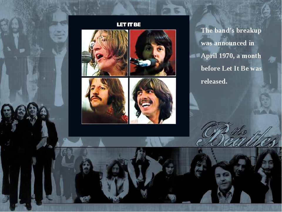 The band's breakup was announced in April 1970, a month before Let It Be was...
