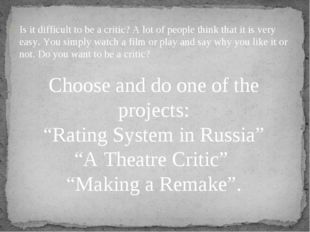 Is it difficult to be a critic? A lot of people think that it is very easy. Y