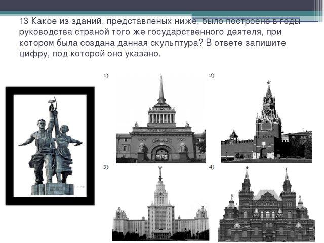 13 Какое из зданий, представленых ниже, было построено в годы руководства стр...