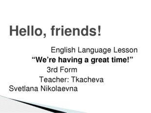 """English Language Lesson """"We're having a great time!"""" 3rd Form Te"""