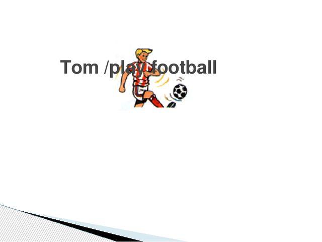 Tom /play football