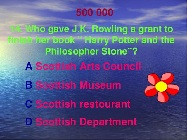 """500 000 14. Who gave J.K. Rowling a grant to finish her book """" Harry Potter a..."""