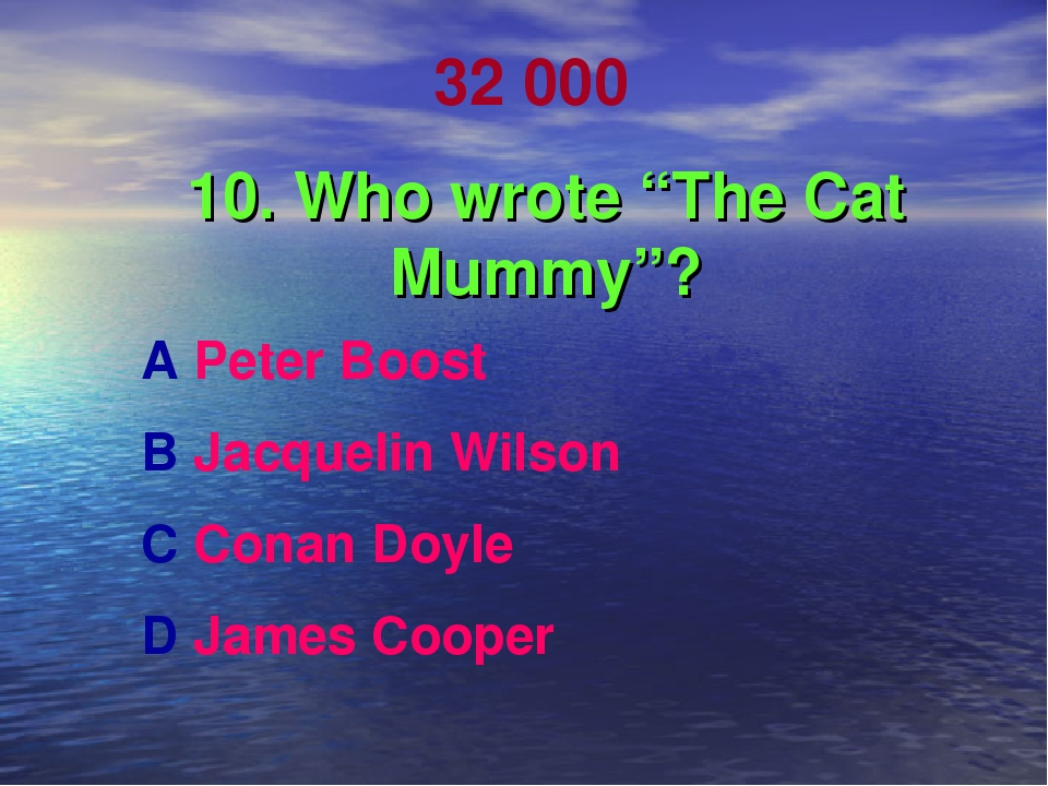 """32 000 10. Who wrote """"The Cat Mummy""""? A Peter Boost B Jacquelin Wilson C Cona..."""