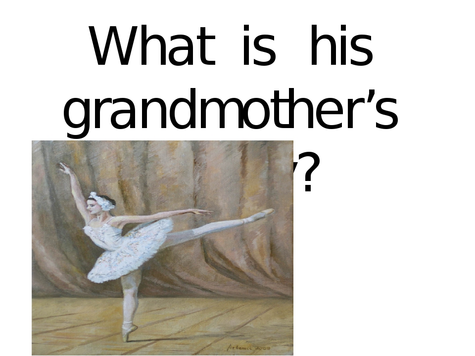 What is his grandmother's hobby?