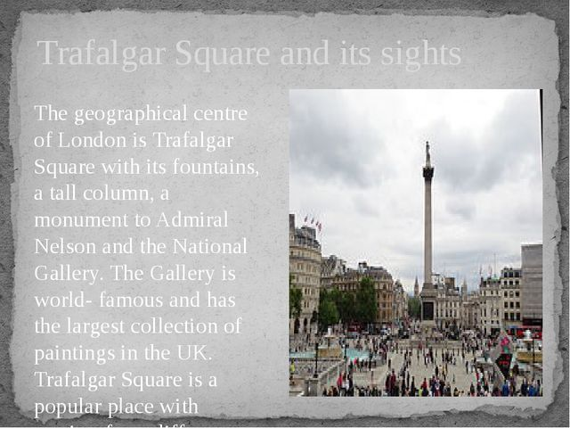The geographical centre of London is Trafalgar Square with its fountains, a t...