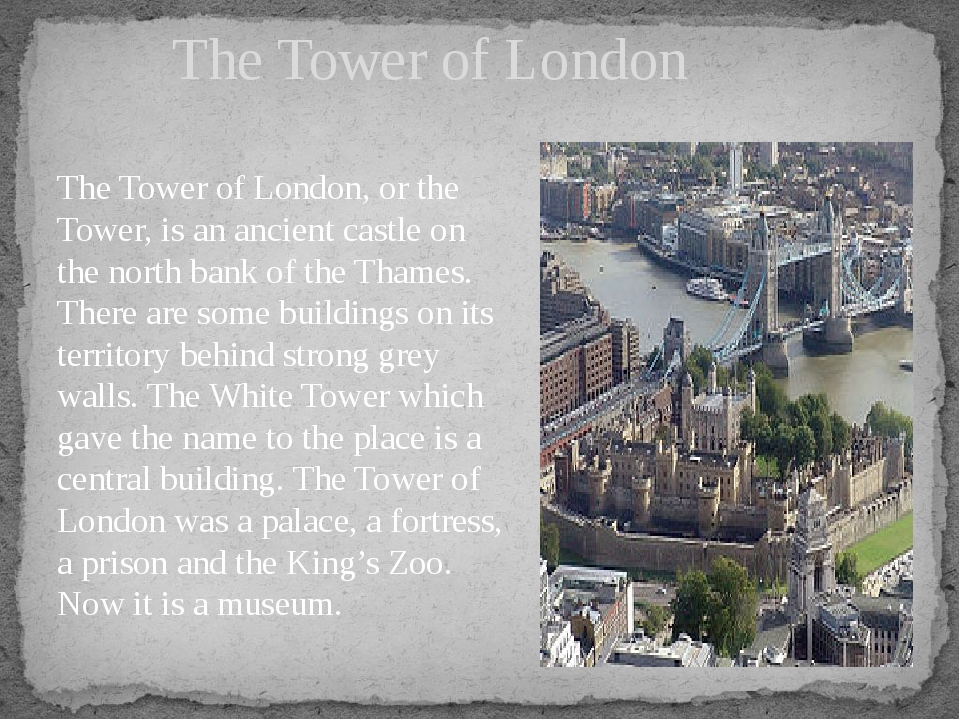 The Tower of London The Tower of London, or the Tower, is an ancient castle...