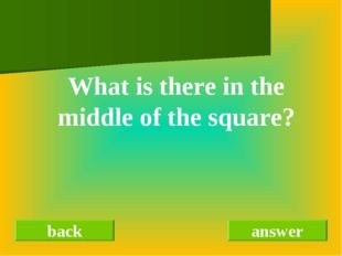 back answer What is there in the middle of the square?
