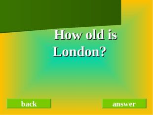 How old is London? back answer