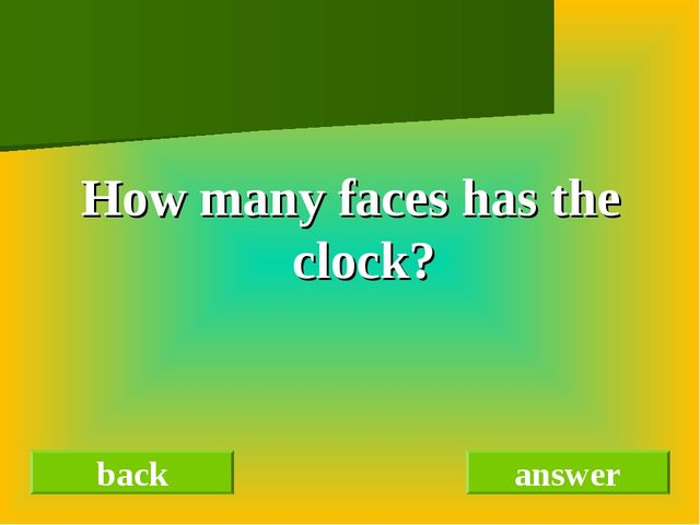 How many faces has the clock? back answer