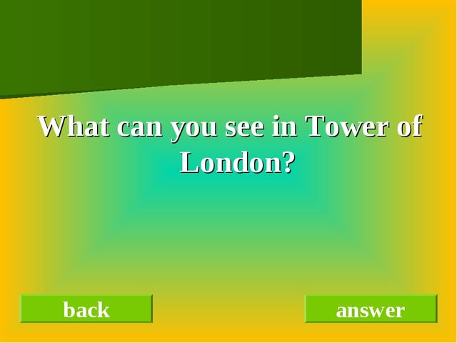 What can you see in Tower of London? back answer