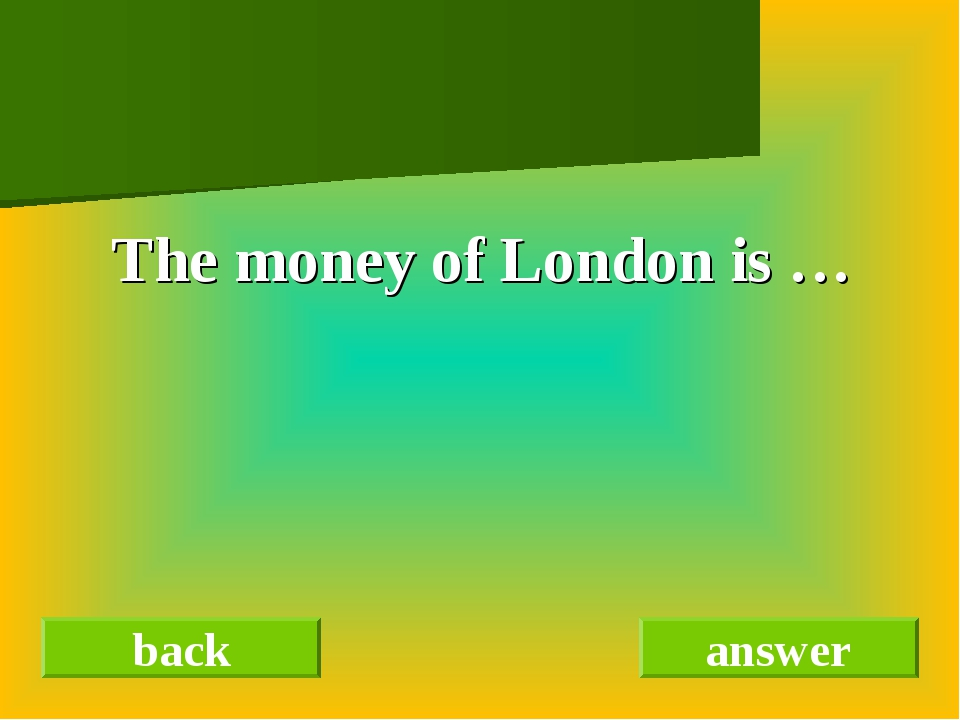 The money of London is … back answer