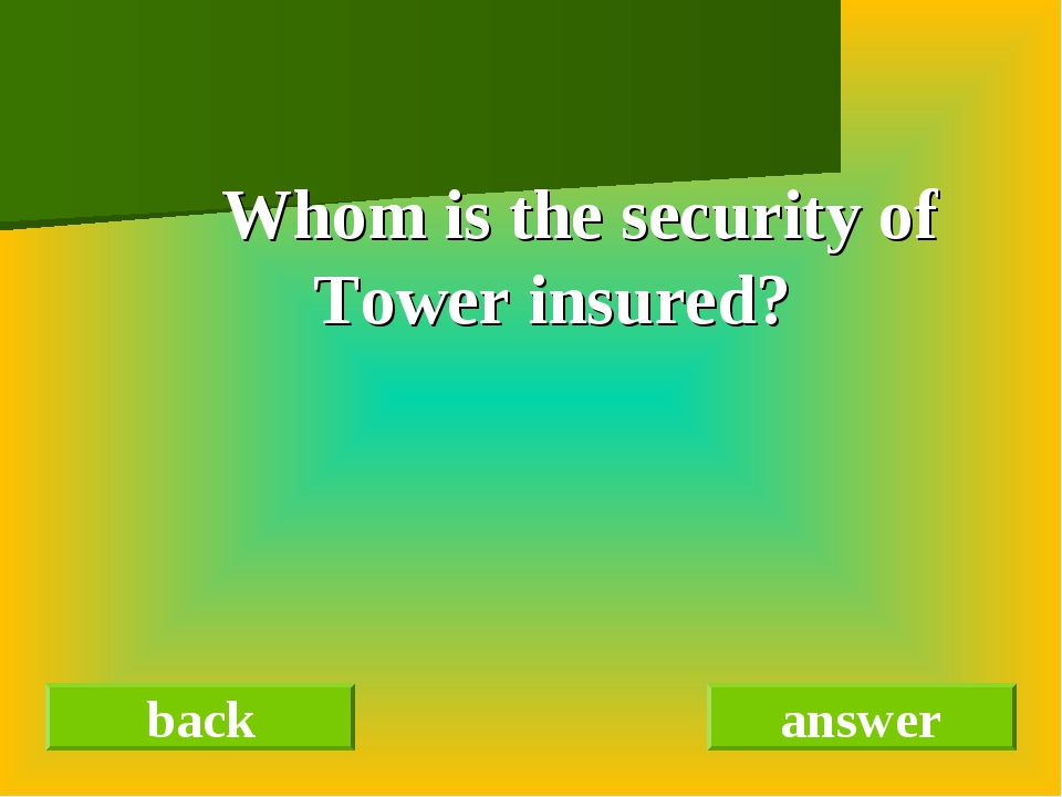 Whom is the security of Tower insured? back answer
