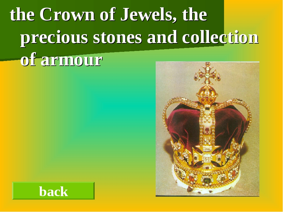the Crown of Jewels, the precious stones and collection of armour back