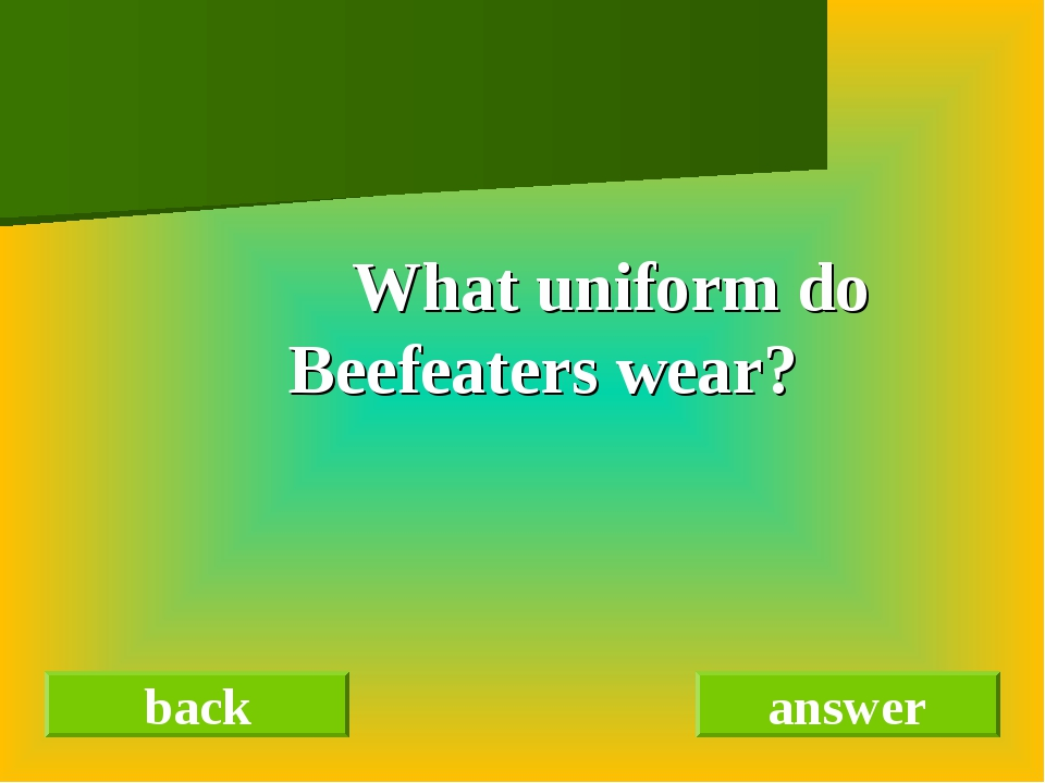 What uniform do Beefeaters wear? back answer