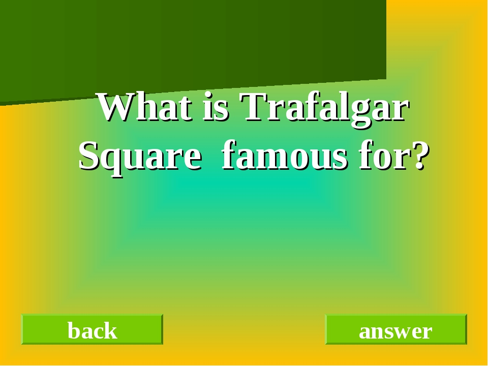 What is Trafalgar Square famous for? back answer