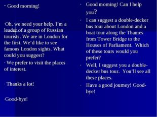 Good morning! Can I help you? I can suggest a double-decker bus tour about Lo