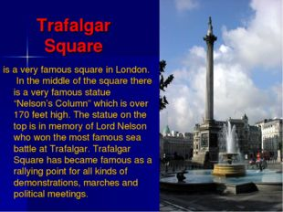 Trafalgar Square is a very famous square in London. In the middle of the squa
