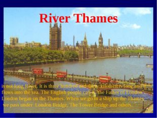 River Thames is not long River. It is three hundred and thirty kilometers lon