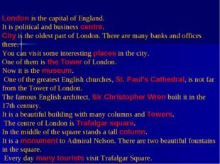 London is the capital of England. It is political and business centre. City