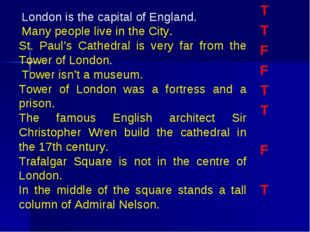 T T F F T T F T London is the capital of England.	 Many people live in the Ci