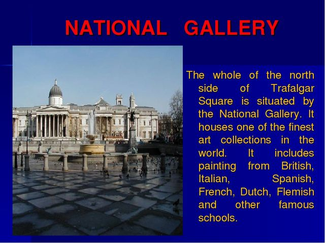 NATIONAL GALLERY The whole of the north side of Trafalgar Square is situated...