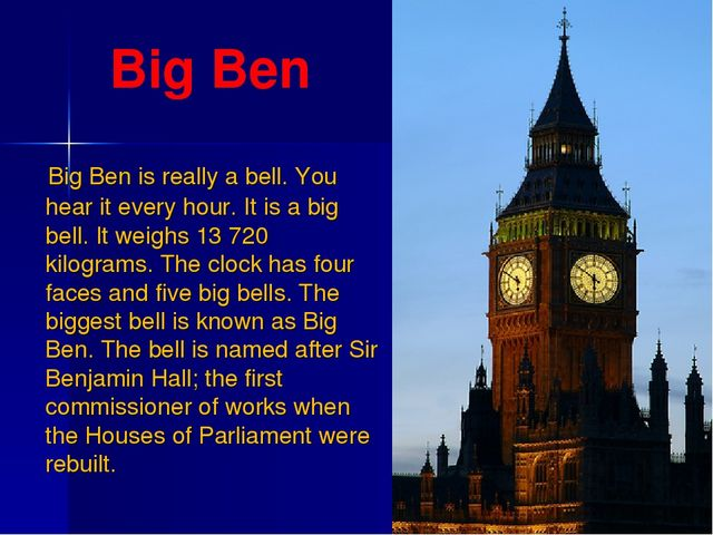 Big Ben Big Ben is really a bell. You hear it every hour. It is a big bell. I...