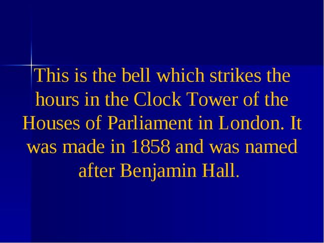 This is the bell which strikes the hours in the Clock Tower of the Houses of...