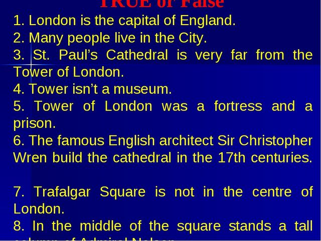 TRUE or False 1. London is the capital of England.	 2. Many people live in t...