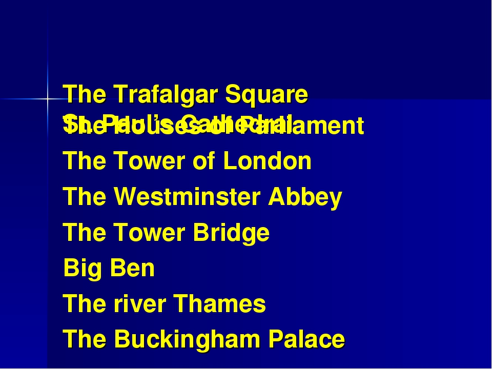 The Trafalgar Square St. Paul's Cathedral The Houses of Parliament The Tower...