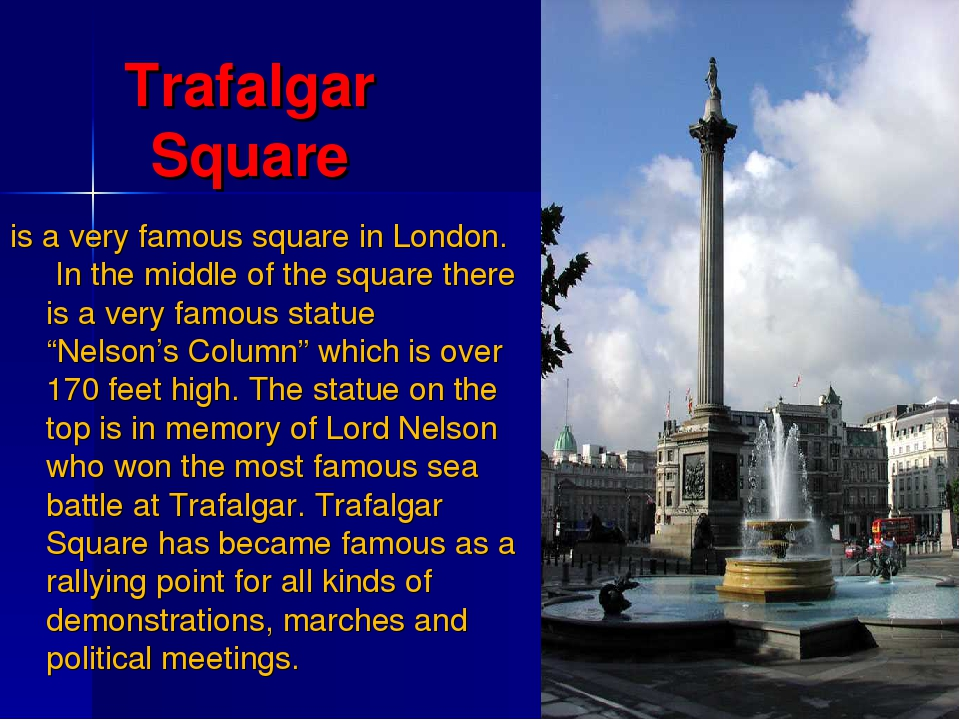 Trafalgar Square is a very famous square in London. In the middle of the squa...
