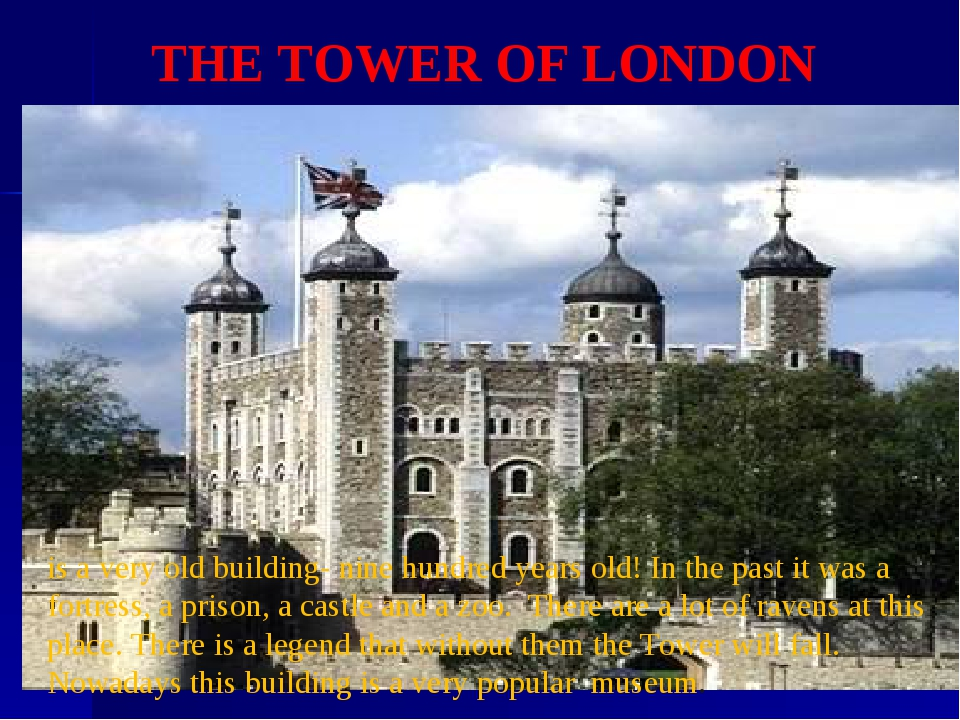 THE TOWER OF LONDON is a very old building- nine hundred years old! In the pa...