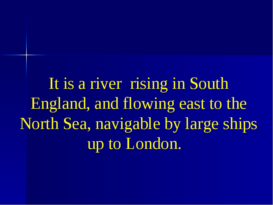 It is a river rising in South England, and flowing east to the North Sea, na...