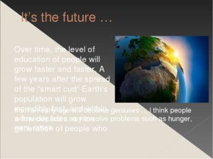 It's the future … Over time, the level of education of people will grow faste