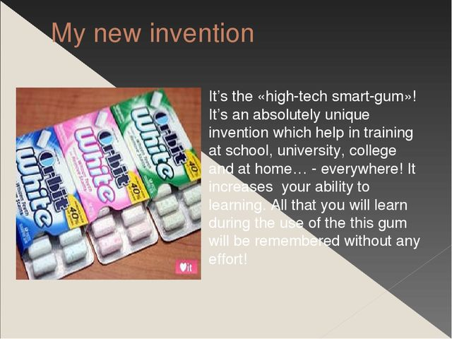 My new invention It's the «high-tech smart-gum»! It's an absolutely unique in...