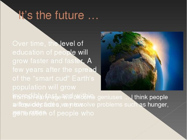It's the future … Over time, the level of education of people will grow faste...