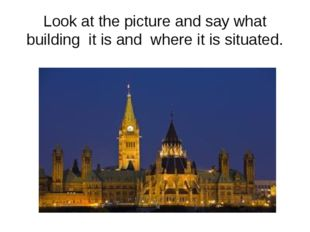 Look at the picture and say what building it is and where it is situated.