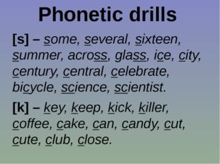 Phonetic drills [s] – some, several, sixteen, summer, across, glass, ice, cit