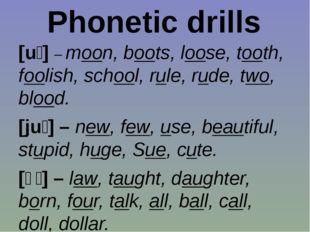 Phonetic drills [uː] – moon, boots, loose, tooth, foolish, school, rule, rude
