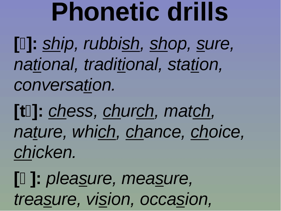 Phonetic drills [ʃ]: ship, rubbish, shop, sure, national, traditional, statio...