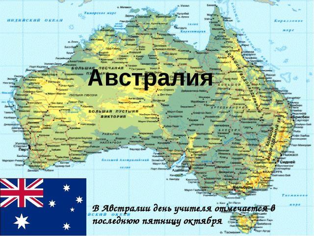 Австралия В Австралии день учителя отмечается в последнюю пятницу октября