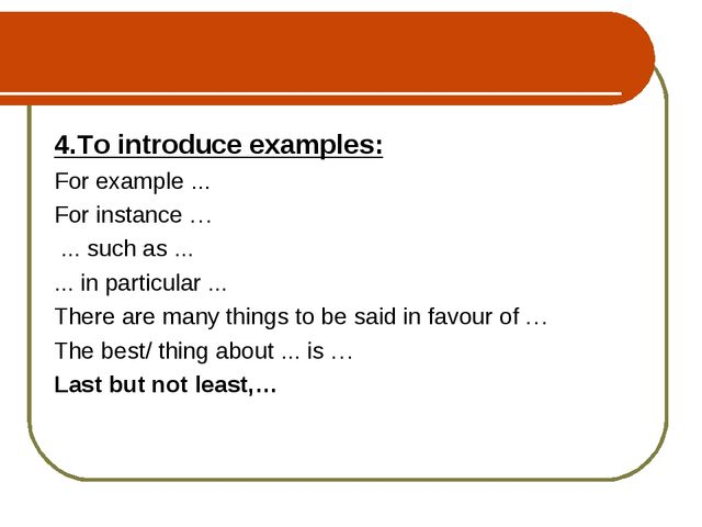 4.To introduce examples: For example ... For instance … ... such as ... ... i...
