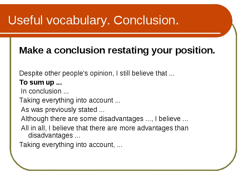 Useful vocabulary. Conclusion. Make a conclusion restating your position. Des...